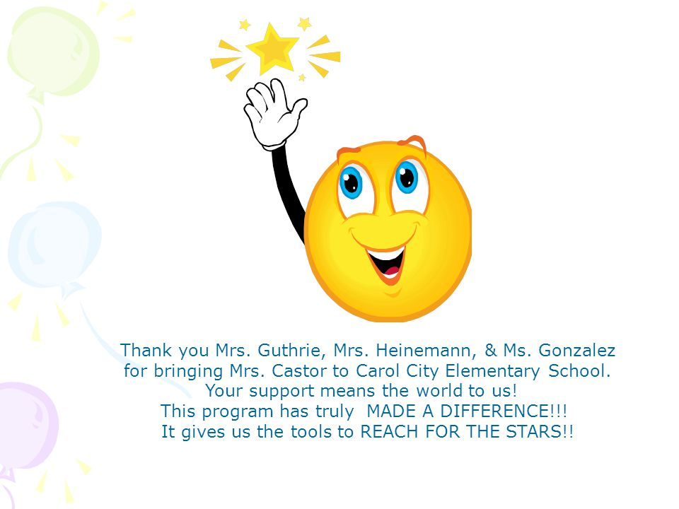 Thank you Mrs. Guthrie, Mrs. Heinemann, & Ms. Gonzalez for bringing Mrs. Castor to Carol City Elementary School. Your support means the world to us! T
