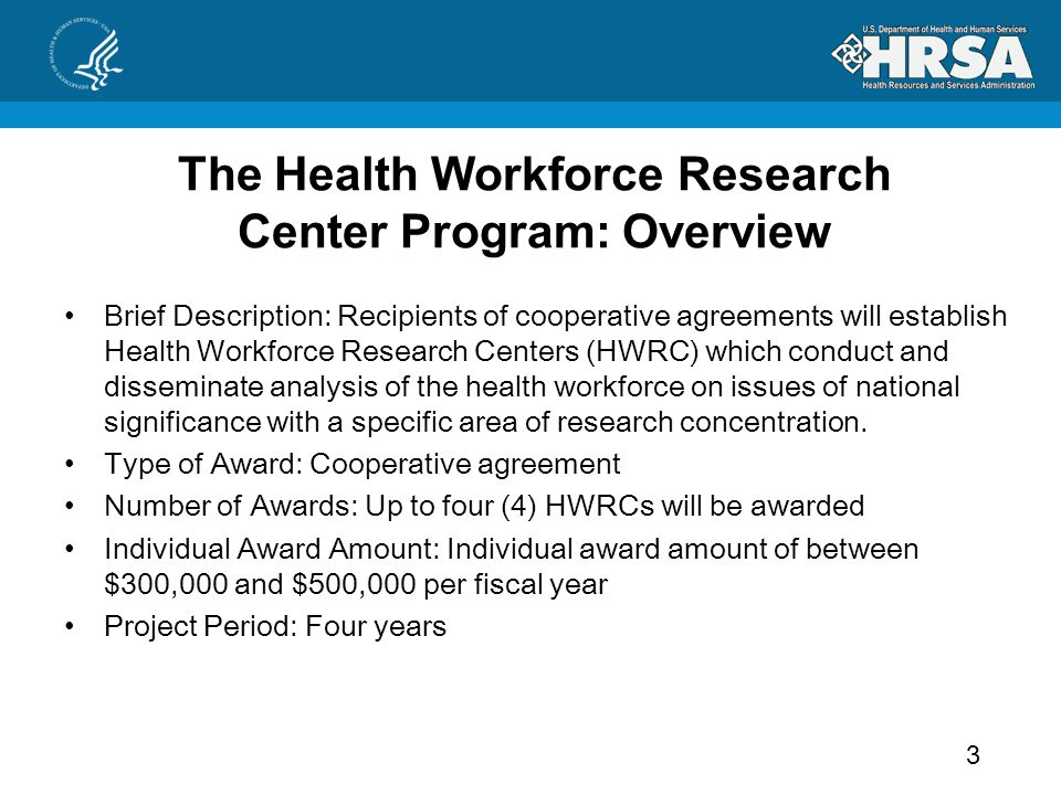 HWRC Eligibility Applicants may be a State, a State workforce investment board, a public health or health profession school, an academic health center, or a public or private nonprofit entity that has experience in analyzing health workforce data and policy issues on a regional or national scale.