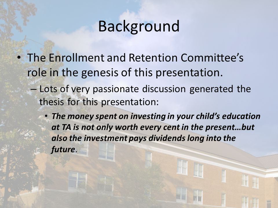 Background The Enrollment and Retention Committee's role in the genesis of this presentation.