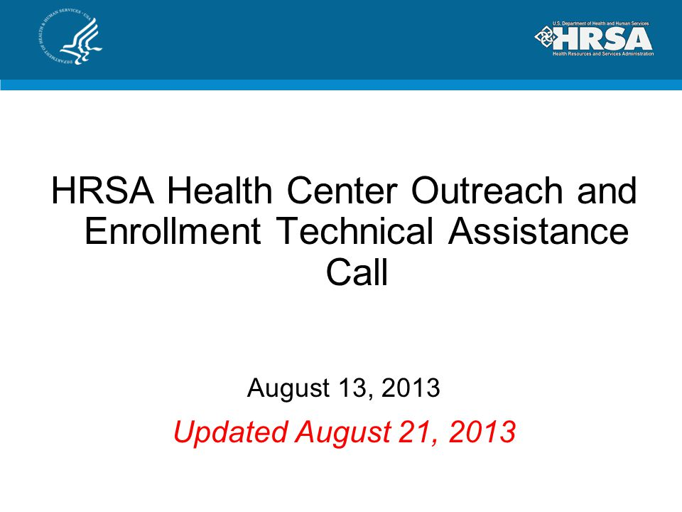 HRSA Health Center Outreach and Enrollment Technical Assistance Call August 13, 2013 Updated August 21, 2013