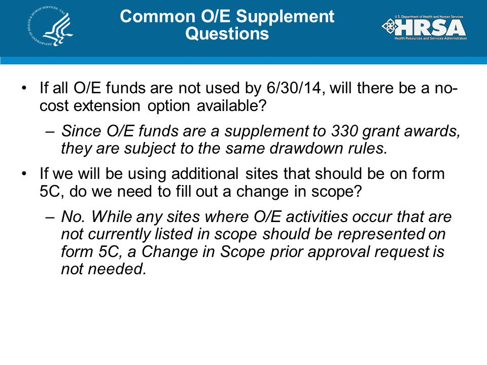 Common O/E Supplement Questions If all O/E funds are not used by 6/30/14, will there be a no- cost extension option available.