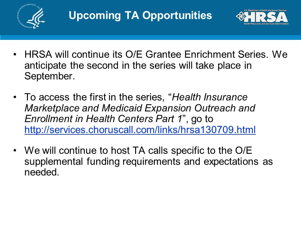 Upcoming TA Opportunities HRSA will continue its O/E Grantee Enrichment Series.