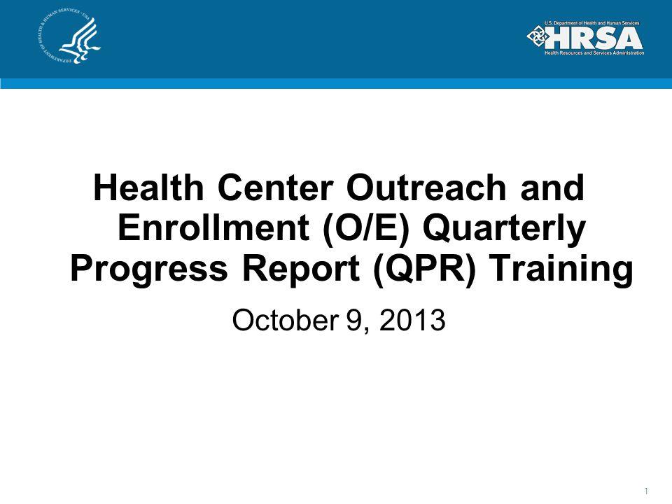 Health Center Outreach and Enrollment (O/E) Quarterly Progress Report (QPR) Training October 9, 2013 1