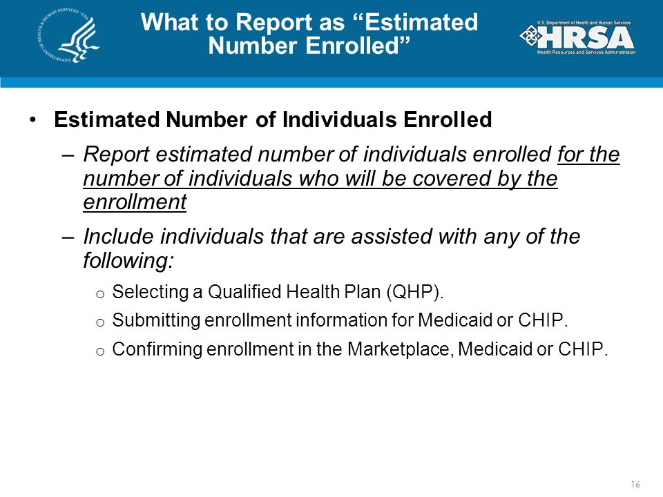 """What to Report as """"Estimated Number Enrolled"""" Estimated Number of Individuals Enrolled –Report estimated number of individuals enrolled for the number"""