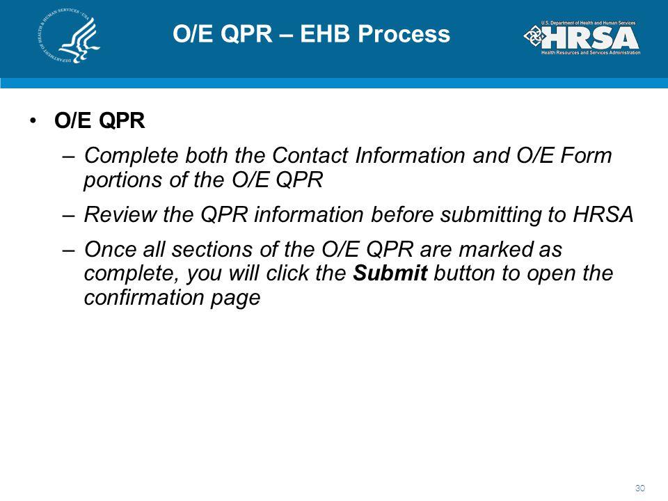 O/E QPR – EHB Process O/E QPR –Complete both the Contact Information and O/E Form portions of the O/E QPR –Review the QPR information before submittin