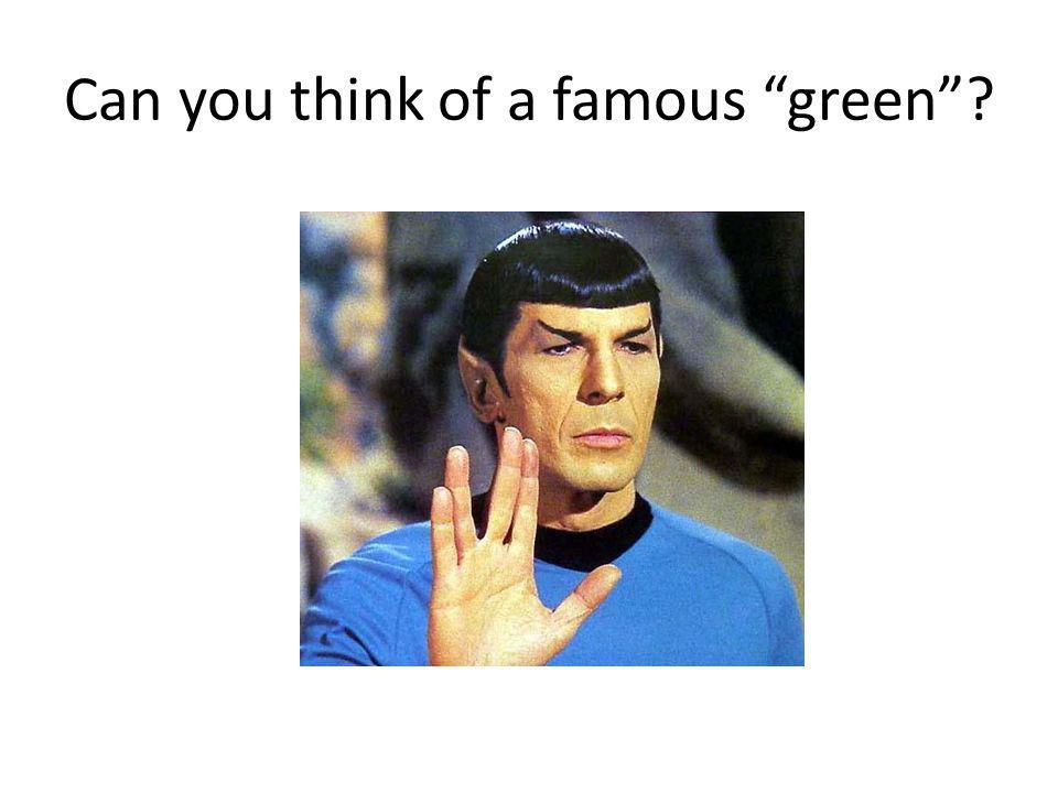 "Can you think of a famous ""green""?"