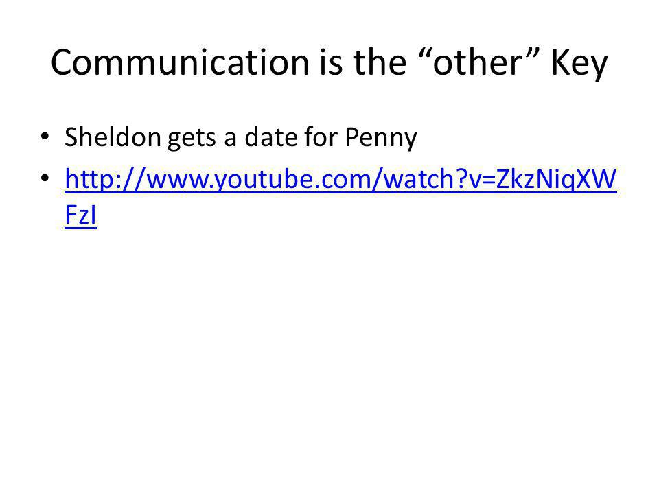 "Communication is the ""other"" Key Sheldon gets a date for Penny http://www.youtube.com/watch?v=ZkzNiqXW FzI http://www.youtube.com/watch?v=ZkzNiqXW FzI"