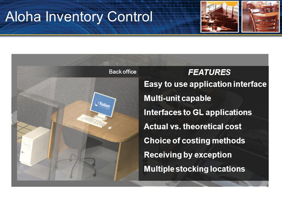 Aloha Inventory Control FEATURES Easy to use application interface Multi-unit capable Actual vs.