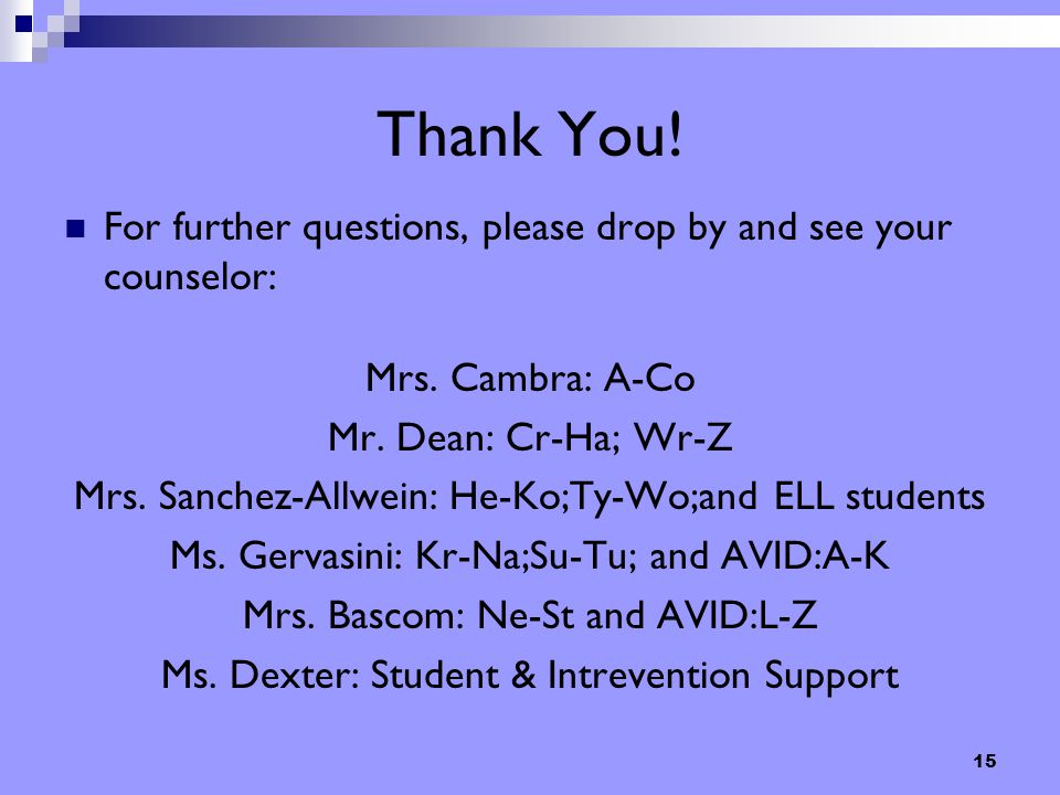15 Thank You! For further questions, please drop by and see your counselor: Mrs. Cambra: A-Co Mr. Dean: Cr-Ha; Wr-Z Mrs. Sanchez-Allwein: He-Ko;Ty-Wo;