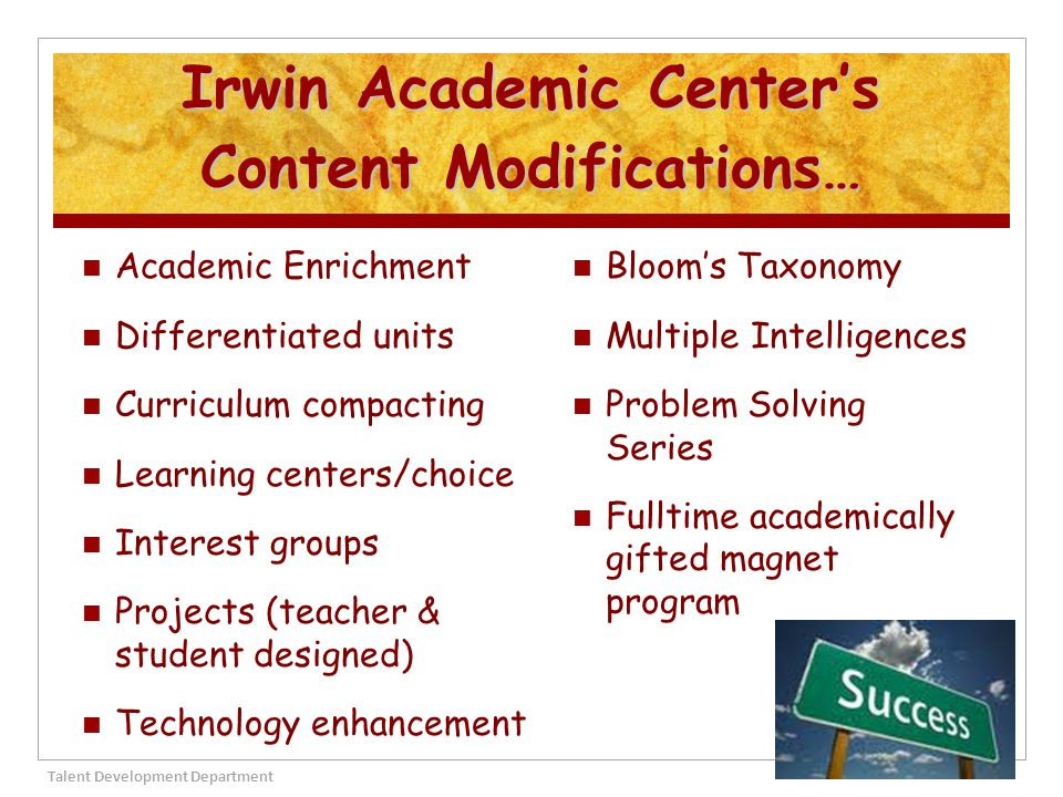 Irwin Academic Center's Content Modifications… Academic Enrichment Differentiated units Curriculum compacting Learning centers/choice Interest groups