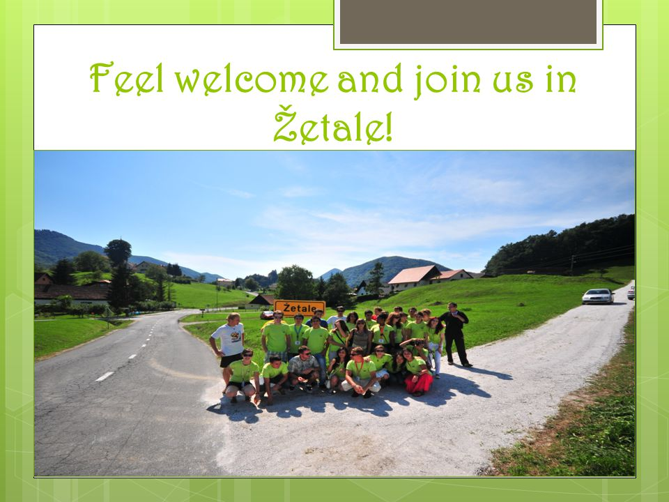 Feel welcome and join us in Žetale!