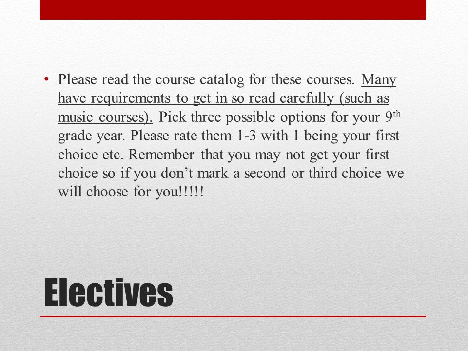 Electives Please read the course catalog for these courses.