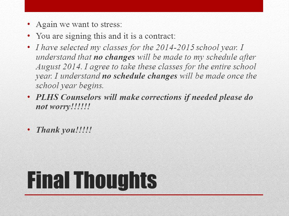 Final Thoughts Again we want to stress: You are signing this and it is a contract: I have selected my classes for the 2014-2015 school year.