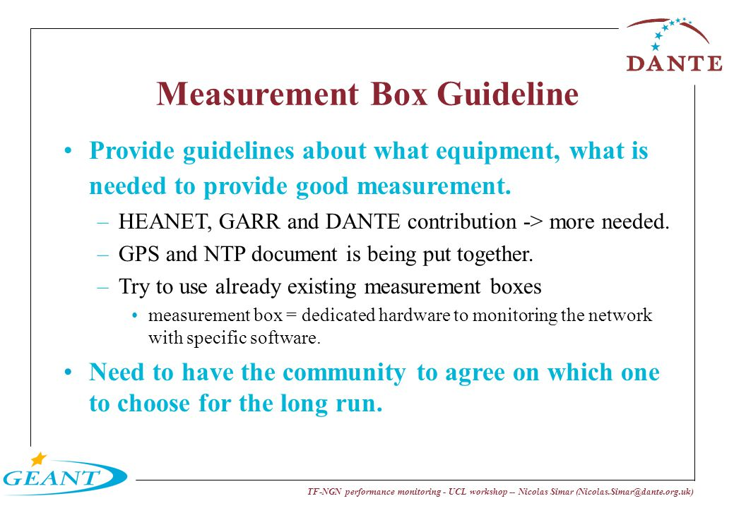 TF-NGN performance monitoring - UCL workshop -- Nicolas Simar (Nicolas.Simar@dante.org.uk) Measurement Box Guideline Provide guidelines about what equ
