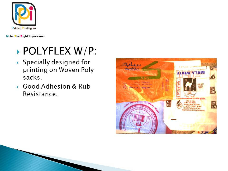  POLYFLEX W/P:  Specially designed for printing on Woven Poly sacks.  Good Adhesion & Rub Resistance. Make The Right Impression