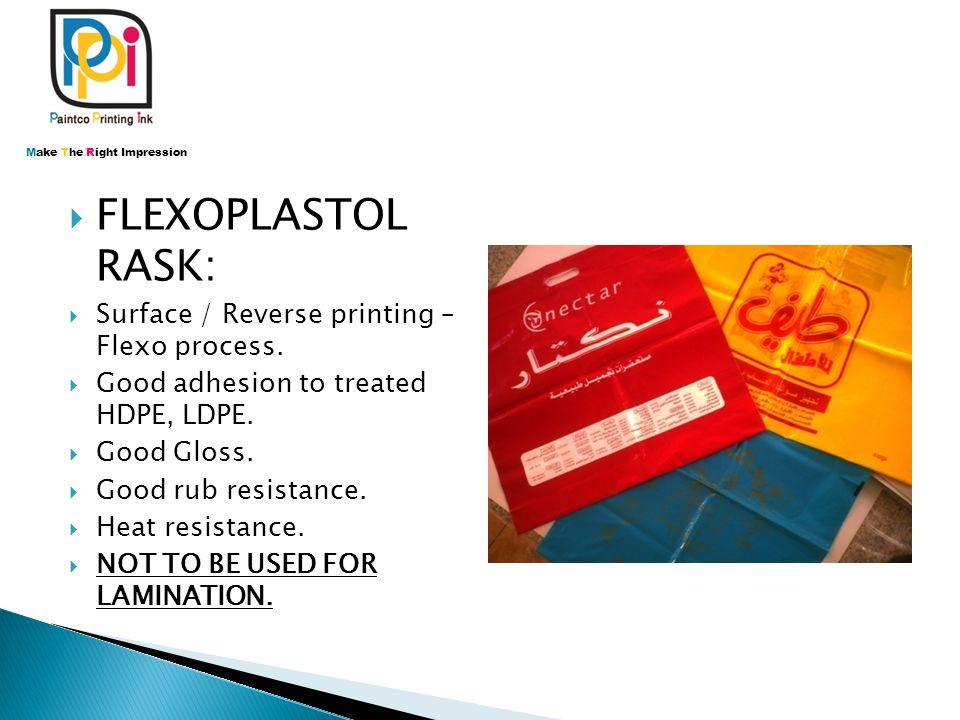  FLEXOPLASTOL RASK:  Surface / Reverse printing – Flexo process.  Good adhesion to treated HDPE, LDPE.  Good Gloss.  Good rub resistance.  Heat