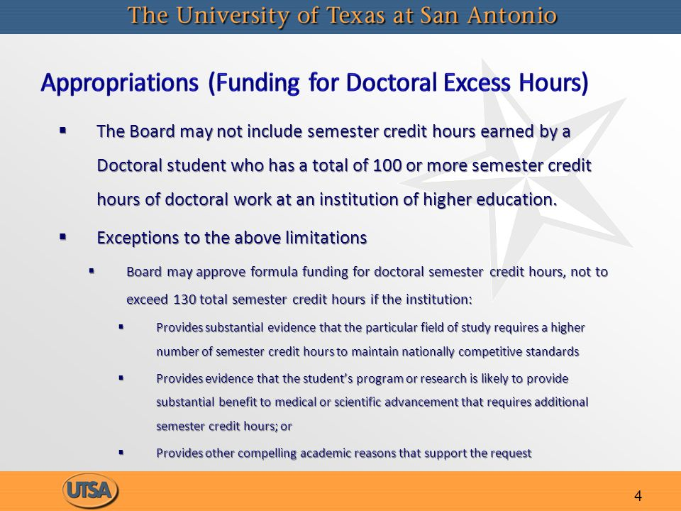4   The Board may not include semester credit hours earned by a Doctoral student who has a total of 100 or more semester credit hours of doctoral work at an institution of higher education.