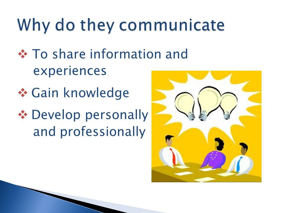  Encourages sharing of ideas  Newcomers o Observe or perform tasks as they learn how the group works  Ex.