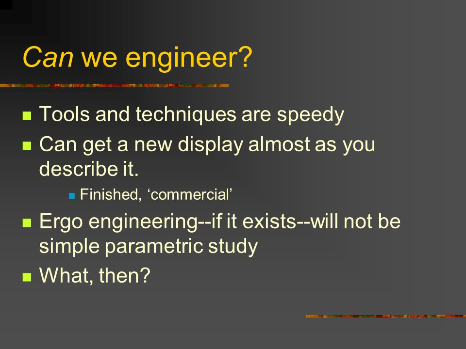 Can we engineer. Tools and techniques are speedy Can get a new display almost as you describe it.