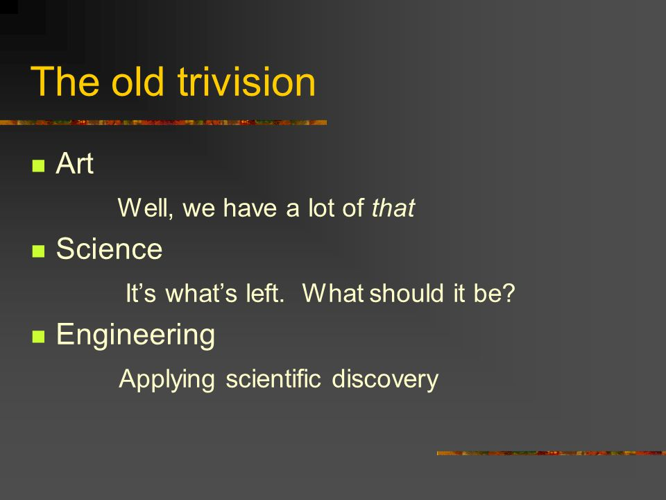 The old trivision Art Well, we have a lot of that Science It's what's left.