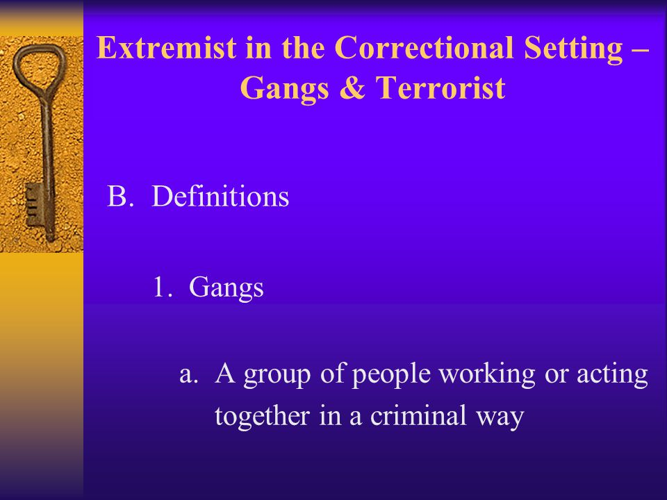 B. Definitions 1. Gangs a. A group of people working or acting together in a criminal way