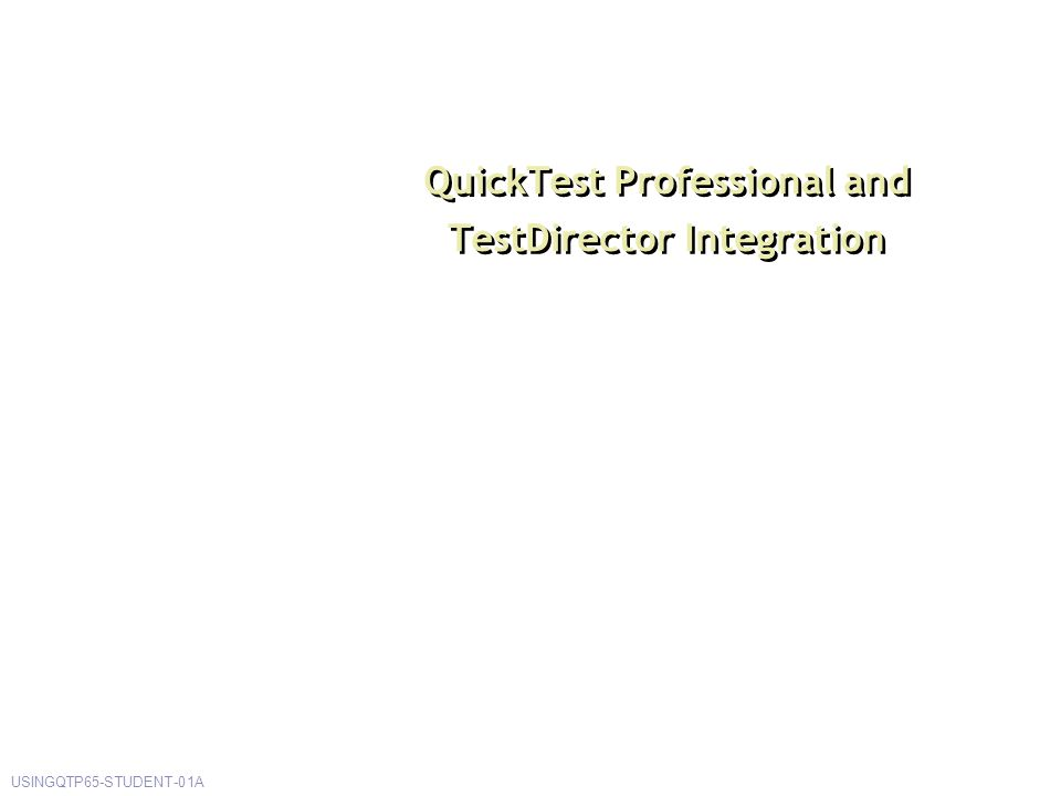 QuickTest Professional and TestDirector Integration USINGQTP65-STUDENT-01A