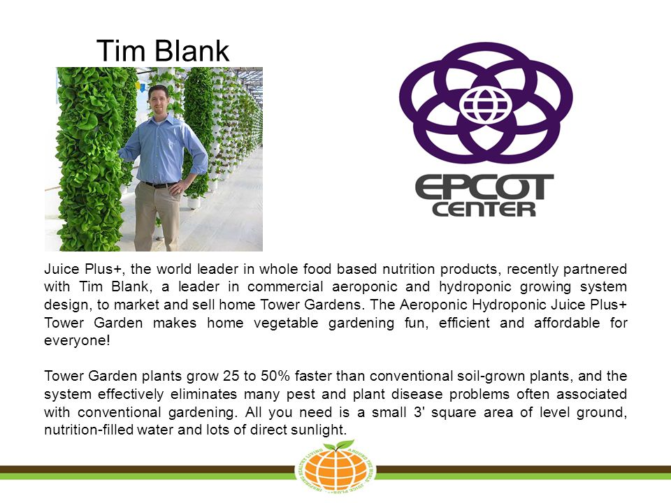 Tim Blank Juice Plus+, the world leader in whole food based nutrition products, recently partnered with Tim Blank, a leader in commercial aeroponic an