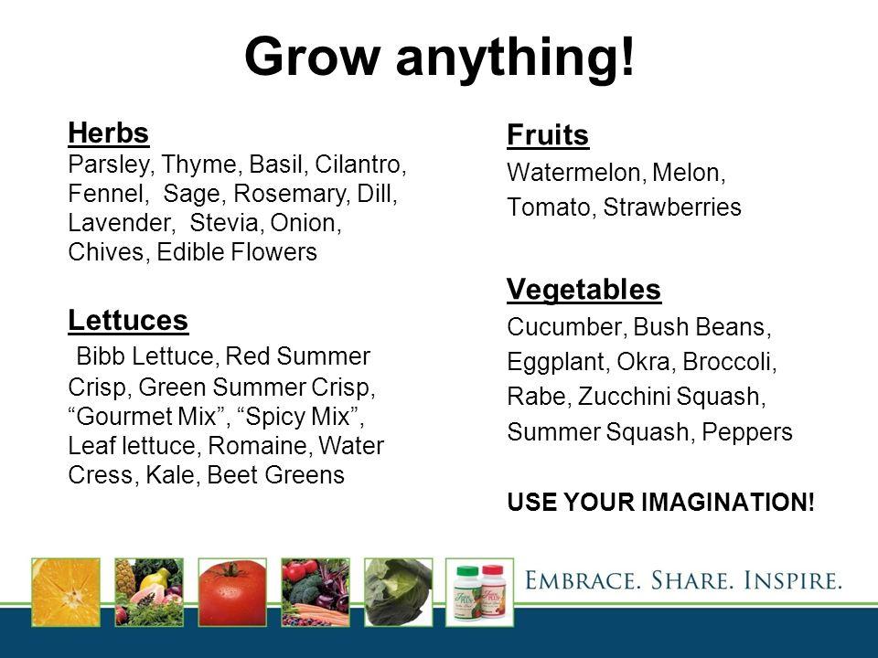 Grow anything! Fruits Watermelon, Melon, Tomato, Strawberries Vegetables Cucumber, Bush Beans, Eggplant, Okra, Broccoli, Rabe, Zucchini Squash, Summer