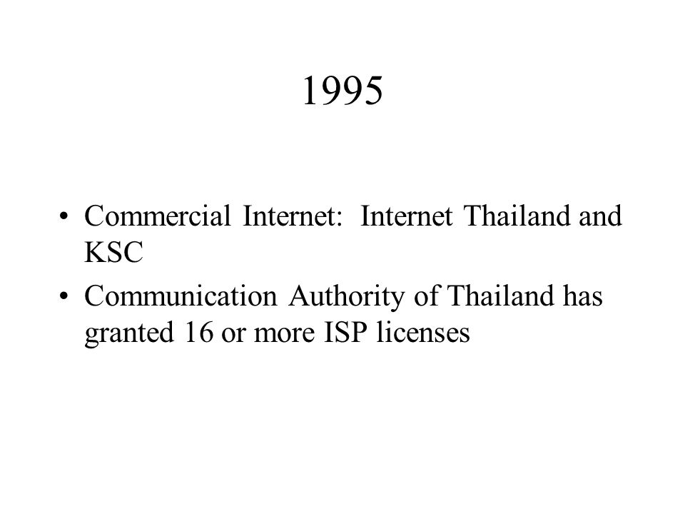 1995 Commercial Internet: Internet Thailand and KSC Communication Authority of Thailand has granted 16 or more ISP licenses