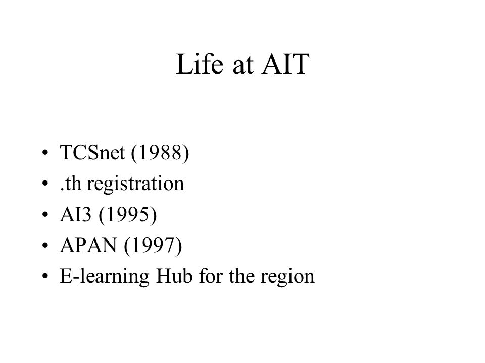 Life at AIT TCSnet (1988).th registration AI3 (1995) APAN (1997) E-learning Hub for the region