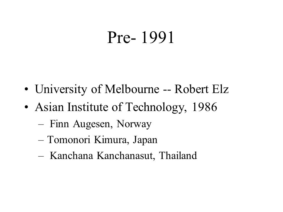 Pre- 1991 University of Melbourne -- Robert Elz Asian Institute of Technology, 1986 – Finn Augesen, Norway –Tomonori Kimura, Japan – Kanchana Kanchanasut, Thailand