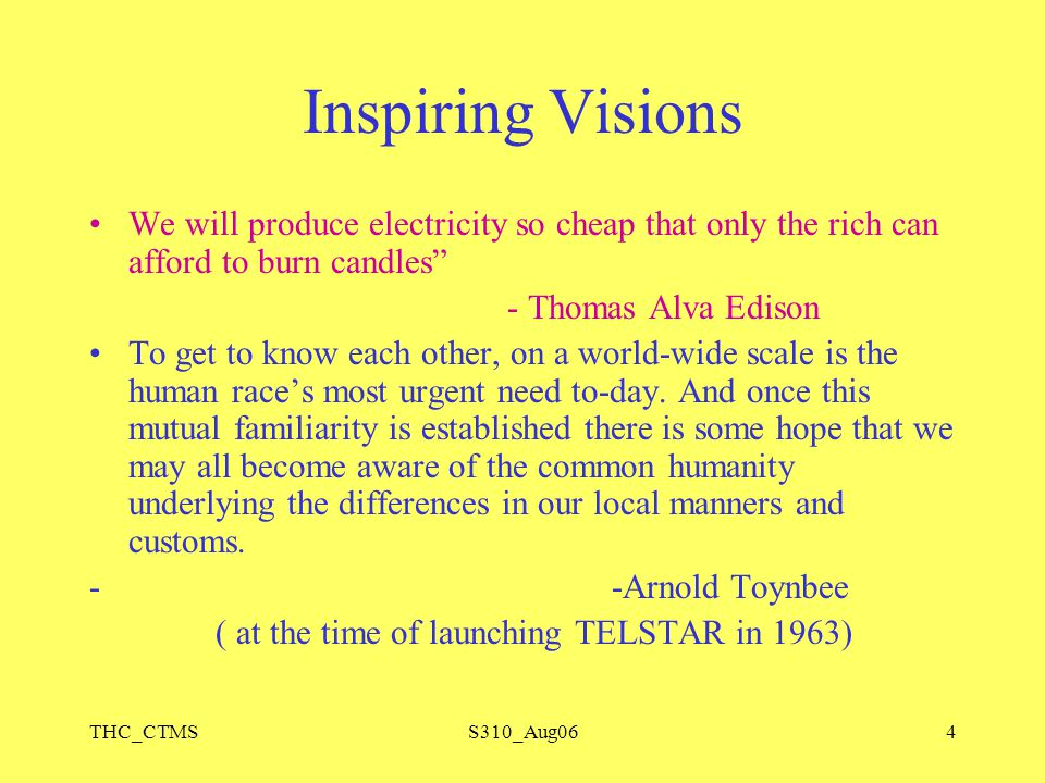 """THC_CTMSS310_Aug064 Inspiring Visions We will produce electricity so cheap that only the rich can afford to burn candles"""" - Thomas Alva Edison To get"""
