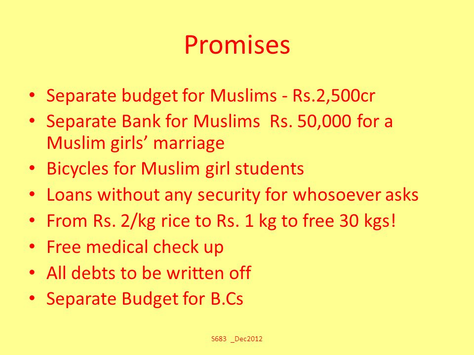 Promises Separate budget for Muslims - Rs.2,500cr Separate Bank for Muslims Rs. 50,000 for a Muslim girls' marriage Bicycles for Muslim girl students