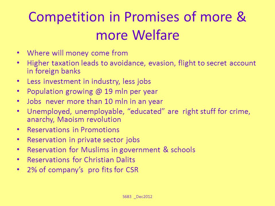 Competition in Promises of more & more Welfare Where will money come from Higher taxation leads to avoidance, evasion, flight to secret account in for