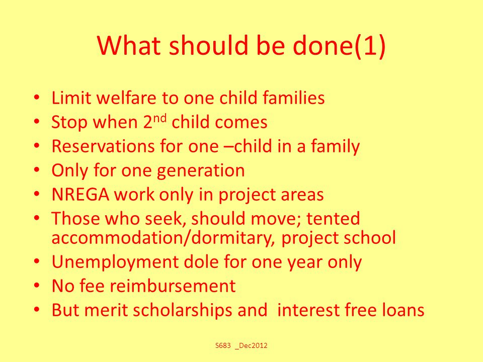 What should be done(1) Limit welfare to one child families Stop when 2 nd child comes Reservations for one –child in a family Only for one generation