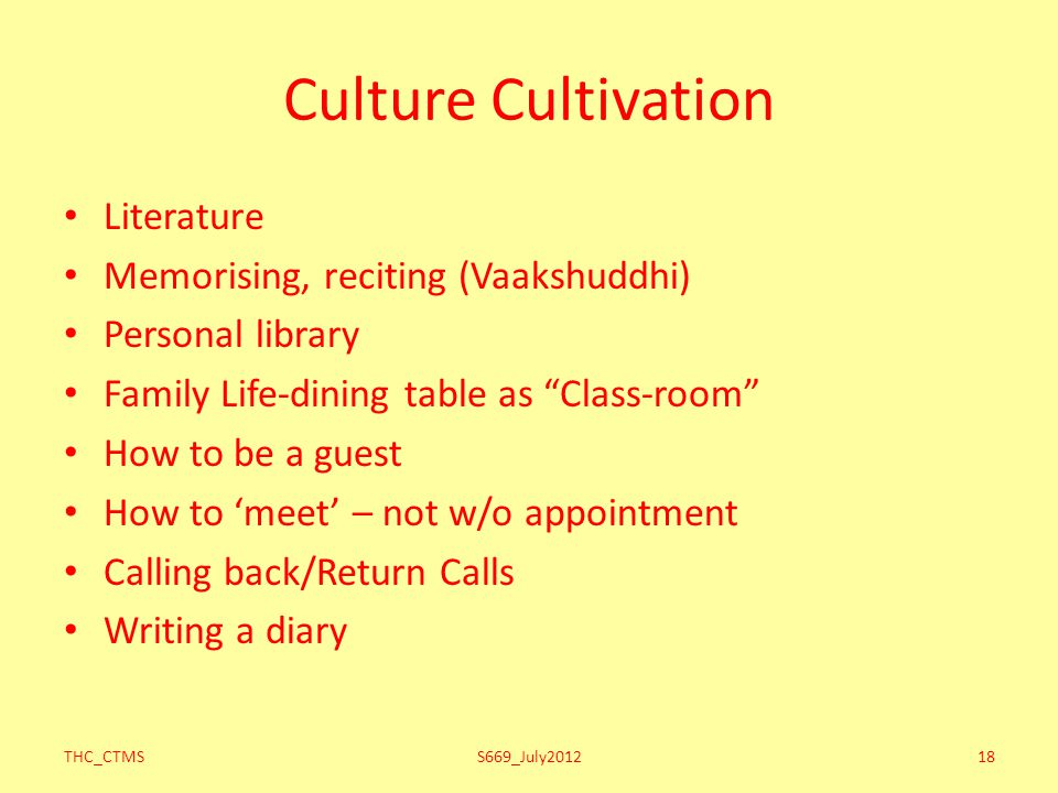 THC_CTMSS669_July201218 Culture Cultivation Literature Memorising, reciting (Vaakshuddhi) Personal library Family Life-dining table as Class-room How to be a guest How to 'meet' – not w/o appointment Calling back/Return Calls Writing a diary
