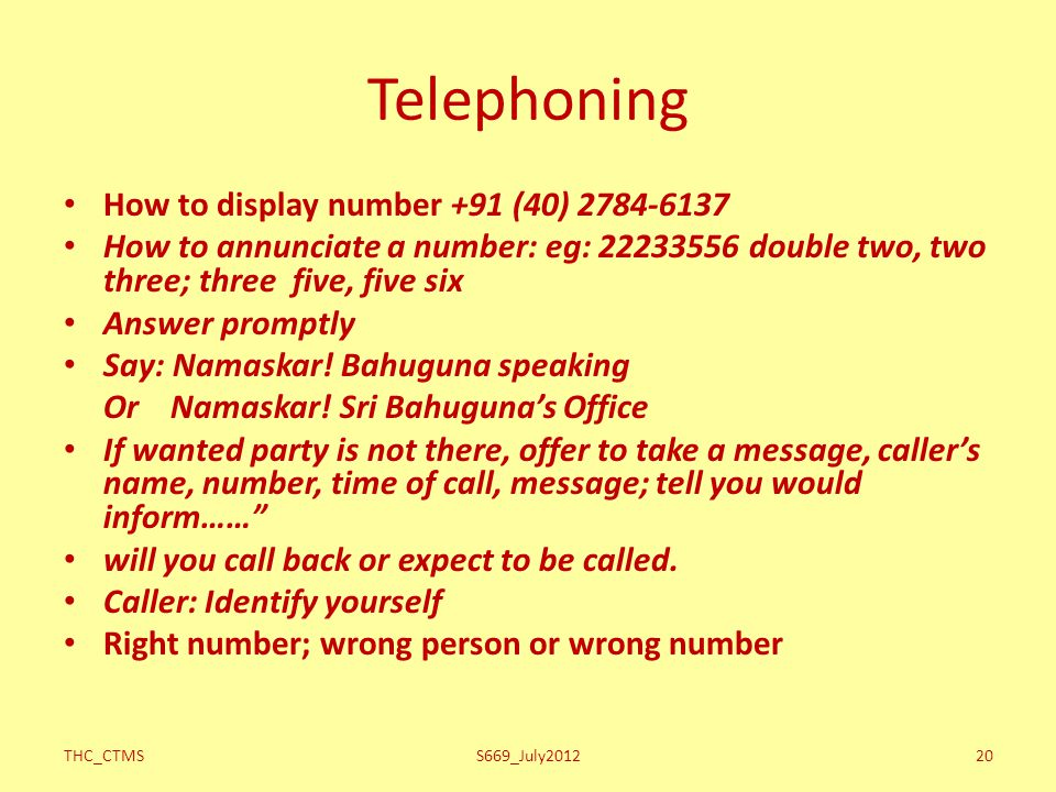 THC_CTMSS669_July201220 Telephoning How to display number +91 (40) 2784-6137 How to annunciate a number: eg: 22233556 double two, two three; three fiv