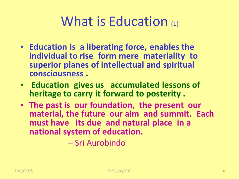 THC_CTMS4 What is Education (1) Education is a liberating force, enables the individual to rise form mere materiality to superior planes of intellectual and spiritual consciousness.