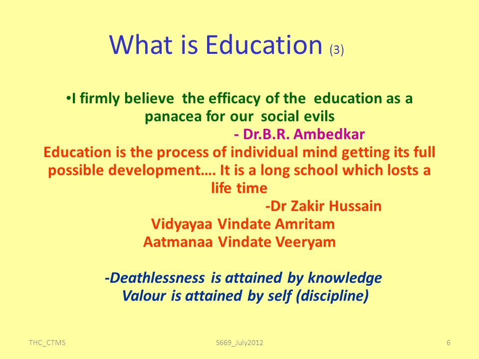 THC_CTMS6 I firmly believe the efficacy of the education as a panacea for our social evils - Dr.B.R. Ambedkar Education is the process of individual m