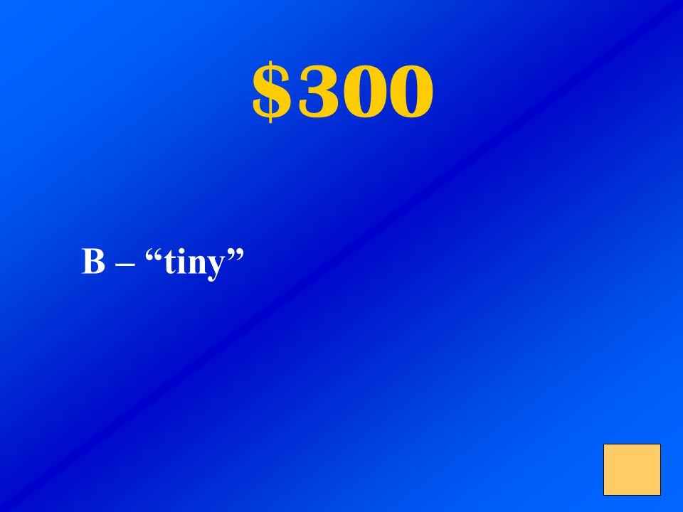 $300 A – farm B – tiny C – turkey They saw a miniature farm and eight tiny turkey. What clue helps you know the meaning of minature?