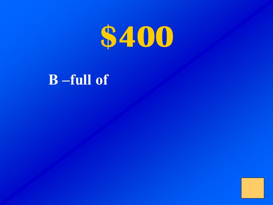 $400 The stars up above Shone down on a school bus Abounding with love. A – bouncing B – full of C – running out of