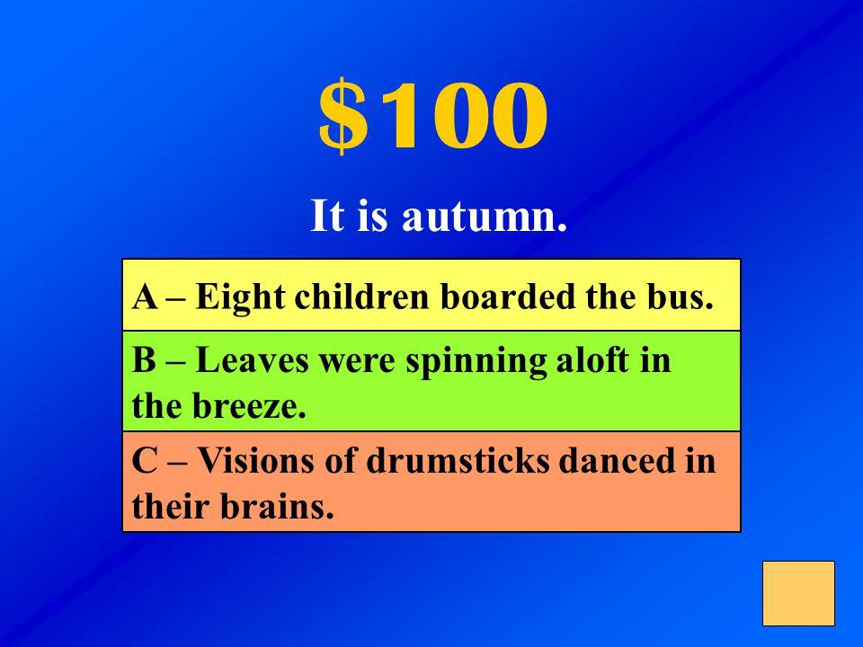 $100 A – The teacher feels sad. B – The teacher is worried. C – The teacher feels surprised.