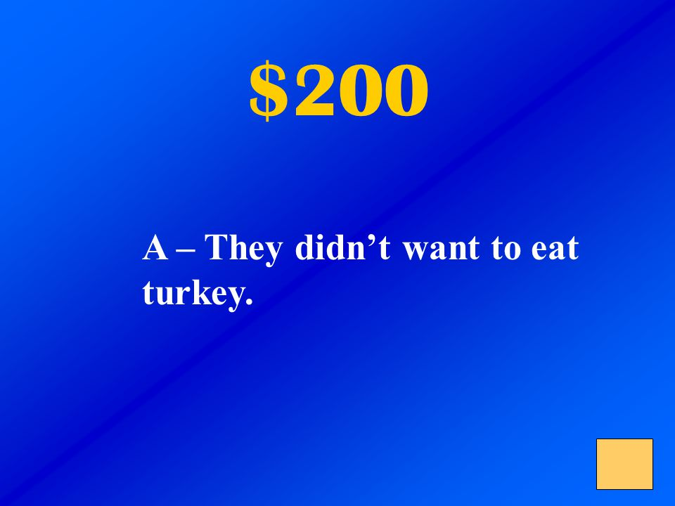 $200 A – They didn't want to eat turkey. B – They are poor children. C – They are vegetarians. Why did they eat veggies, jelly, and toast for Thanksgi