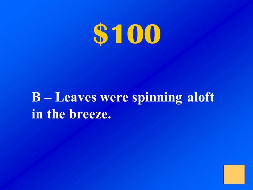 $100 B – The teacher is worried.
