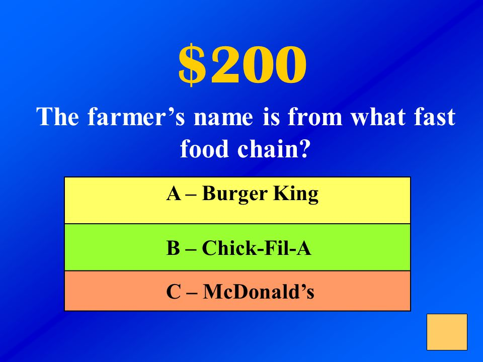 $200 The farmer's name is from what fast food chain? A – Burger King B – Chick-Fil-A C – McDonald's