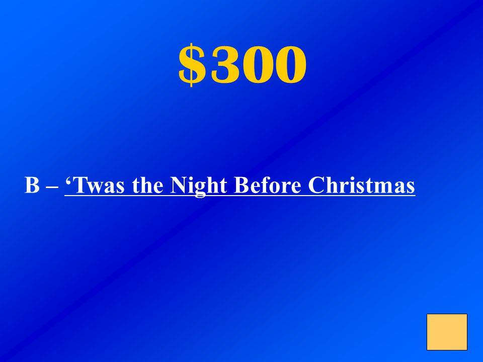 $300 B – 'Twas the Night Before Christmas