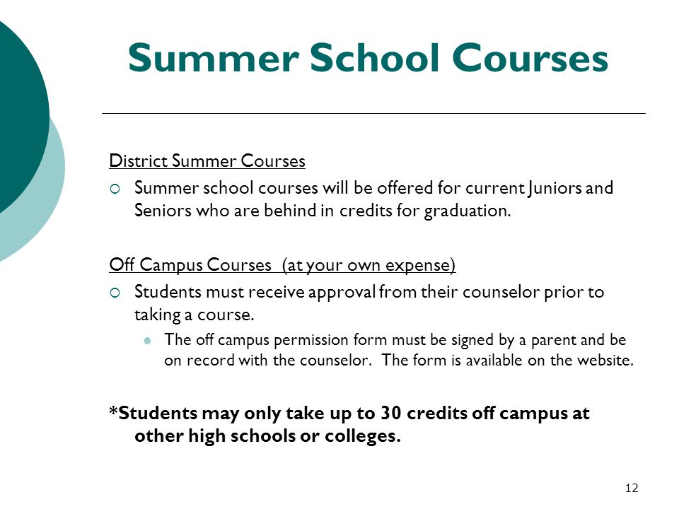 12 Summer School Courses District Summer Courses  Summer school courses will be offered for current Juniors and Seniors who are behind in credits for