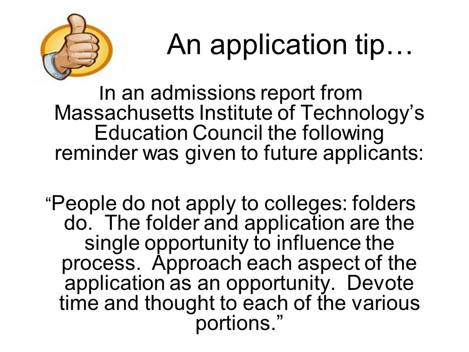 An application tip… In an admissions report from Massachusetts Institute of Technology's Education Council the following reminder was given to future