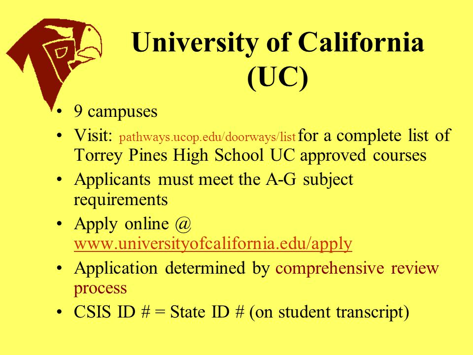 University of California (UC) 9 campuses Visit: pathways.ucop.edu/doorways/list for a complete list of Torrey Pines High School UC approved courses Ap