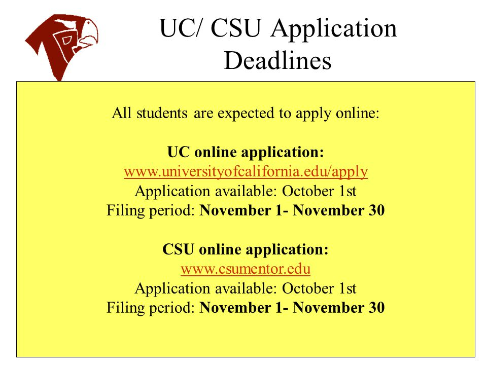 UC/ CSU Application Deadlines All students are expected to apply online: UC online application: www.universityofcalifornia.edu/apply Application avail